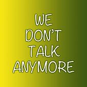 We Dont Talk Anymore by Various Artists
