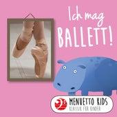 Ich mag Ballett! (Menuetto Kids - Klassik für Kinder) von Various Artists