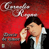 Morir De Amor by Cornelio Reyna