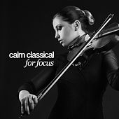 Calm Classical for Focus by Various Artists