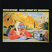 How I Spent My Vacation by Mitch Ryder