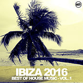 Ibiza 2016 - Best of House Music Vol. 1 by Various Artists