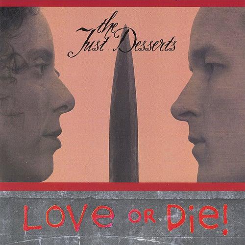 Love or Die! by Just Desserts