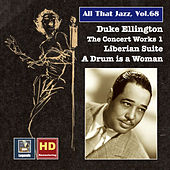 All That Jazz, Vol. 68: Duke Ellington, The Concert Works 1 – Liberian Suite & A Drum Is a Woman (2016 Remaster) by Duke Ellington