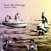 Frutti di Mare by Don't Be A Stranger