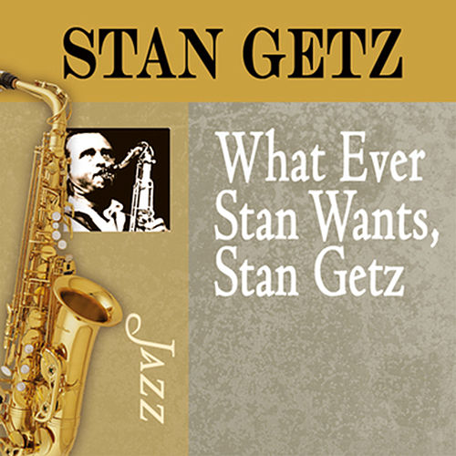Whatever Stan Wants, Stan Getz by Stan Getz