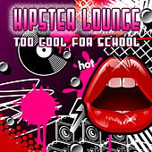 Hipster Lounge - Too Cool For School by Various Artists