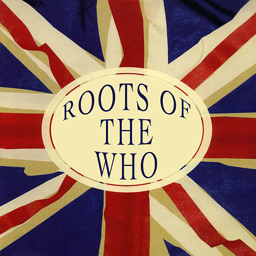 The Roots Of The Who by Various Artists