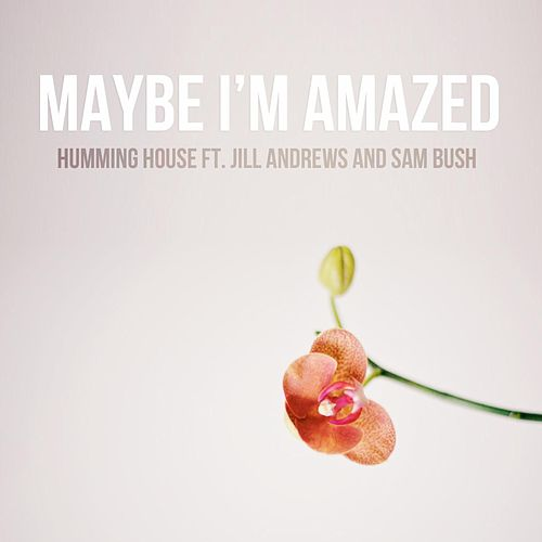 Maybe I'm Amazed (feat. Jill Andrews & Sam Bush) by Humming House