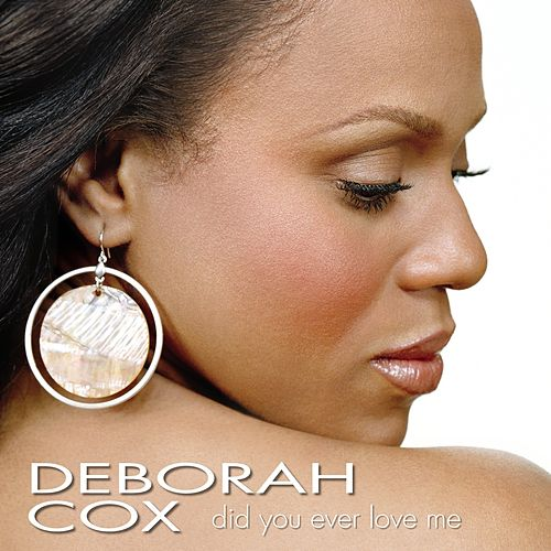 Did You Ever Love me (Single) by Deborah Cox