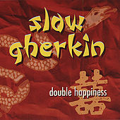 Double Happiness by Slow Gherkin