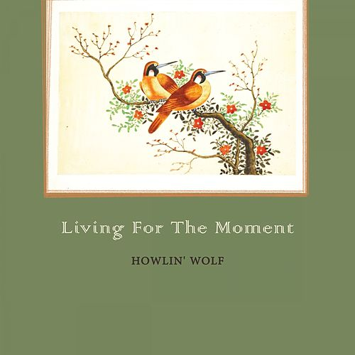 Living For The Moment von Howlin' Wolf