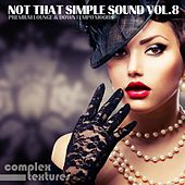 Not That Simple Sound, Vol. 8 - Premium Lounge and Downtempo Moods by Various Artists