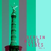 Berlin House Vibes, Vol. 4 - Selection of House Music by Various Artists