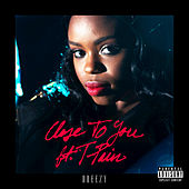 Close To You by Dreezy