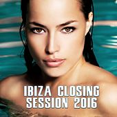 Ibiza Closing Session 2016 by Various Artists