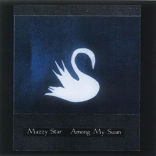 Among My Swan by Mazzy Star