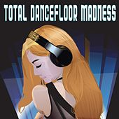 Total Dancefloor Madness by Various Artists