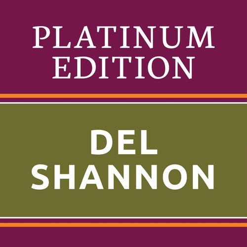 Del Shannon - Platinum Edition (The Greatest Hits Ever!) von Del Shannon