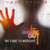 We Come to Worship by Immeasurable