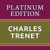 Charles Trenet - Platinum Edition (The Greatest Hits Ever!) von Charles Trenet