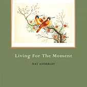 Living For The Moment von Nat Adderley