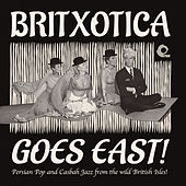 Britxotica Goes East! by Various Artists