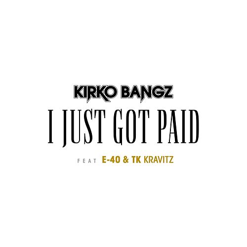 Got Paid (feat. E-40 & TK Kravitz) by Kirko Bangz