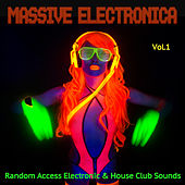Massive Electronica, Vol. 1 - Random Access Electronic & House Club Sounds by Various Artists
