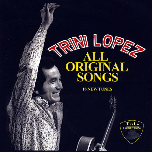 Trini Lopez All Original Songs by Trini Lopez