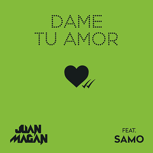 Dame Tu Amor by Juan Magan