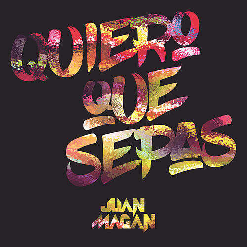 Quiero Que Sepas by Juan Magan