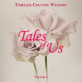 Timeless Country Western: Tales of Us, Vol. 1 by Various Artists