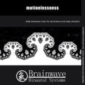 Motionlessness by Brainwave Binaural Systems
