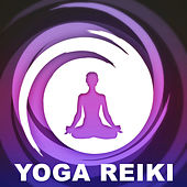 Yoga Reiki – Most Gentle Sounds for Practise Yoga Meditation, Relax and Rest,  Pure Mind and Enjoy Yourself by Reiki