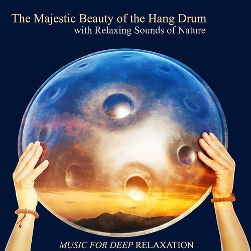 The Majestic Beauty of the Hang Drum with Relaxing Sounds of Nature by Music For Relaxation