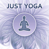 Just Yoga – Most Spiritual, Soothing Sounds for Yoga Practise, Feel Inner Peace with Meditation Music by Yoga Tribe