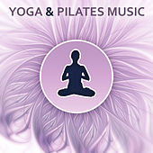 Yoga & Pilates Music – New Age Music for Yoga, Pilates, Calm Sounds for Relax & Meditation, Sound Therapy Meditation, Zen Meditation, Nature Sound by Yoga Relaxation Music
