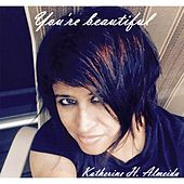 You're Beautiful by Katherine H. Almeida