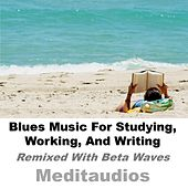 Blues Music for Studying, Working, And Writing (Remixed with Beta Waves) by Meditaudios