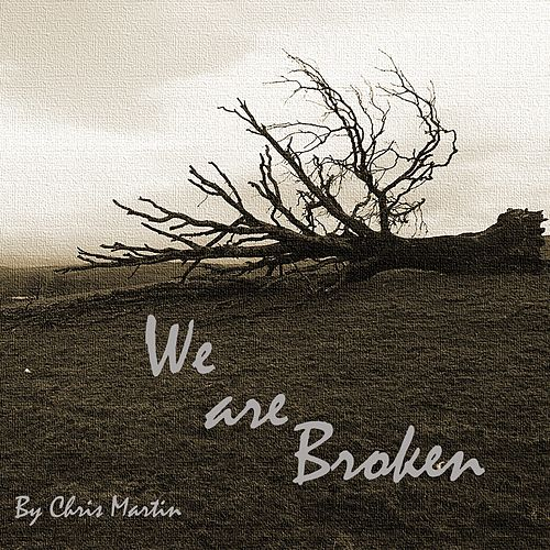 We Are Broken (01) by Chris Martin
