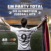 Em Party Total - Die ultimativen Fussball Hits (40 Top Fußballhits und Fanmeilen-Klassiker) by Various Artists