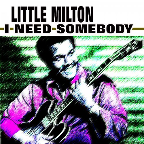 I Need Somebody von Little Milton