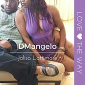 Love the Way (feat. Jalisa Lattimore) by D'Mangelo