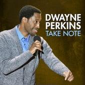 Take Note by Dwayne Perkins