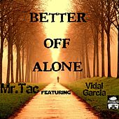Better off Alone by Mr. Tac