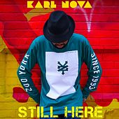 Still Here by Karl Nova