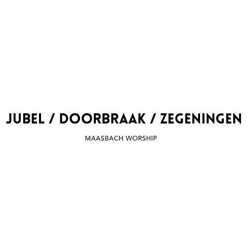 Jubel / Doorbraak / Zegeningen by Maasbach Worship
