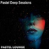 Pastel Deep Sessions by Various Artists