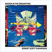 Deeper in the Dreamtime (Remastered) by Robert Scott Thompson